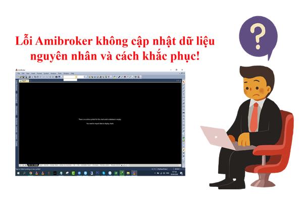Lỗi Amibroker không cập nhật dữ liệu nguyên nhân và cách khắc phục như thế nào